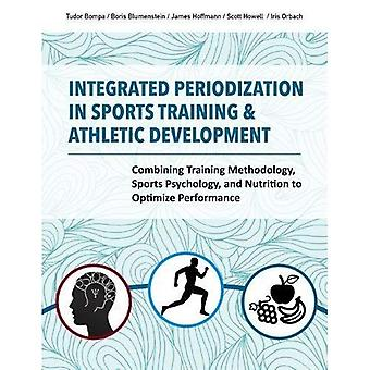 Integrated Periodization in Sports Training & Athletic Development: Combining Training Methodology, Sports� Psychology, and Nutrition to Optimize Performance