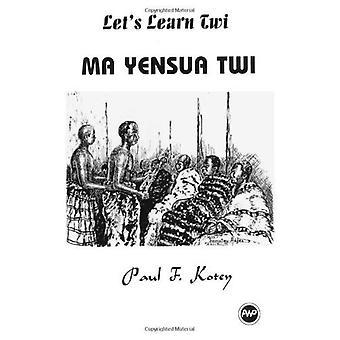 Renseignons-nous Twi: MA Yensua Twi [illustré]