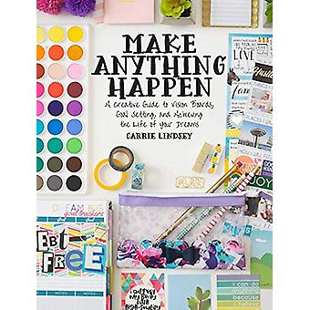 Make Anything Happen - A Creative Guide to Vision Boards - Goal Settin