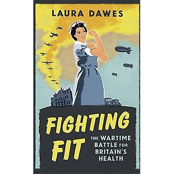 Walczących dopasowanie - Bitwa wojny dla zdrowia Wielkiej Brytanii przez Laura Dawes