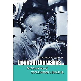 Beneath The Waves: The Life and Navy of Capt. Edward L. Beach, Jr.