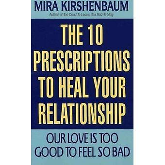 Our Love Is Too Good to Feel So Bad - Ten Prescriptions to Heal Your R