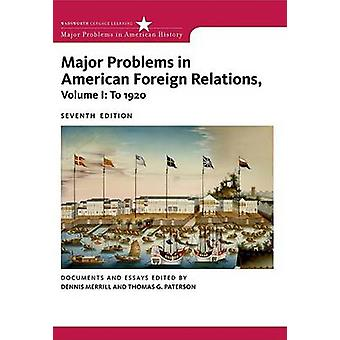 Major Problems in American Foreign Relations - Volume I - To 1920 (7th