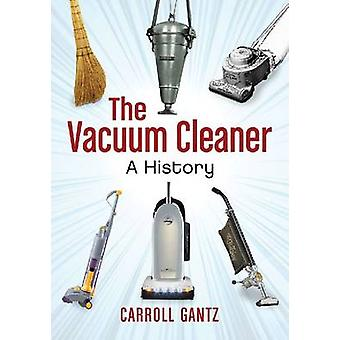 The Vacuum Cleaner - A History by Carroll M. Gantz - 9780786465521 Book