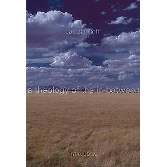 Theology of in-between by Carl F. Starkloff - 9780874626858 Book