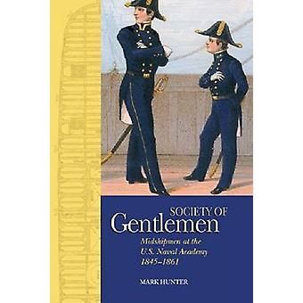 A Society of Gentlemen - Midshipmen at the U.S. Naval Academy - 1845-1