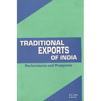 Traditional Exports of India - Performance & Prospects by K. C. John -