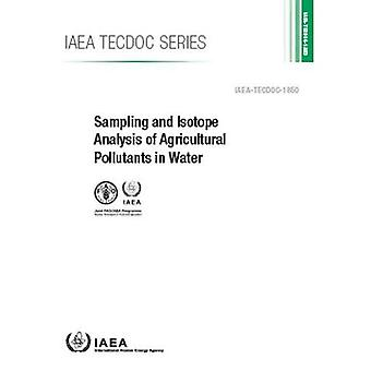 Sampling and Isotope Analysis of Agricultural Pollutants in Water (IAEA TECDOC Series)