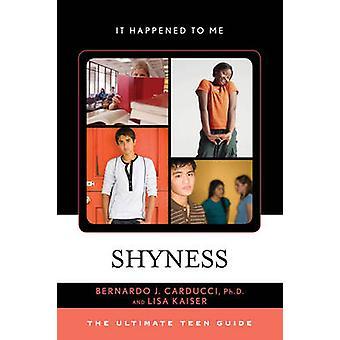 Shyness - The Ultimate Teen Guide by Bernardo J. Carducci - Lisa Kaise