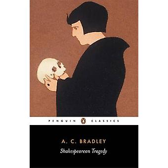 Shakespearean Tragedy by A. C. Bradley & John Bayley
