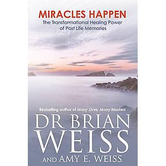 Mirakler skje The Transformational Healing Power av tidligere liv minner av Dr. Brian L Weiss & Amy E Weiss