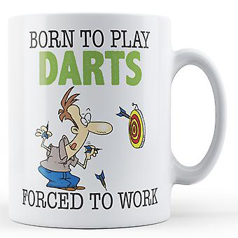 Decorative Writing Born To Play Darts, Forced To Work Printed Mug