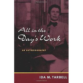 All in the Day's Work - An Autobiography by Ida M. Tarbell - Robert C.