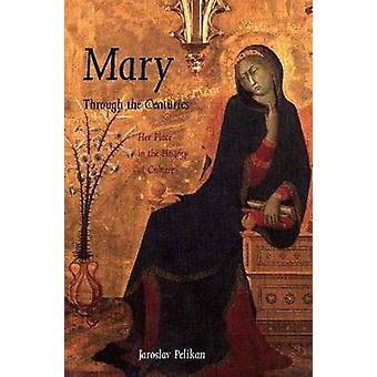 Mary Through the Centuries - Her Place in the History of Culture (New
