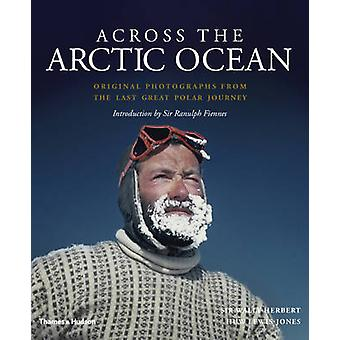 Across the Arctic Ocean - Original Photographs from the Last Great Pol