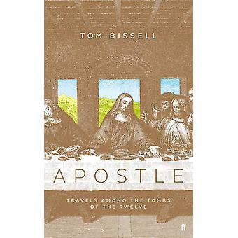 Apostle - Travels Among the Tombs of the Twelve (Main) by Tom Bissell