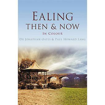Ealing Then & Now by Jonathan Oates - Paul Howard Long - 978075246374