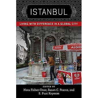 Istanbul - Living with Difference in a Global City by Nora Fisher-Onar