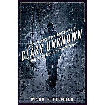Class Unknown - Undercover Investigations of American Work and Poverty
