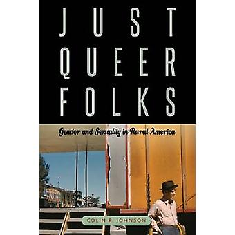 Just Queer Folks - Gender and Sexuality in Rural America by Colin R. J