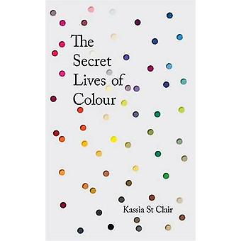 The Secret Lives of Colour by Kassia St Clair - 9781473630819 Book