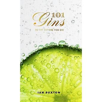 101 Gins To Try Before You Die - Fully Revised and Updated Edition by