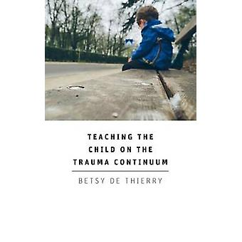 Leer het kind op het continuüm Trauma door Betsy de Thierry - 9781