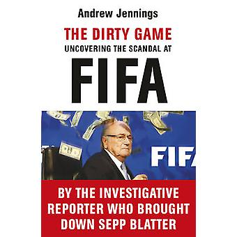 The Dirty Game - Uncovering the Scandal at FIFA by Andrew Jennings - 9