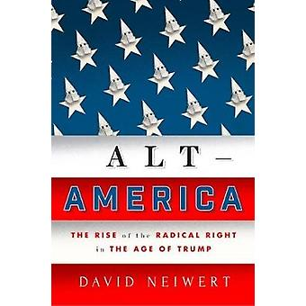 Alt-America - The Rise of the Radical Right in the Age of Trump by Dav