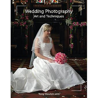 Wedding Photography - Art and Techniques by Terry Hewlett - 9781847974
