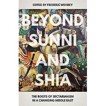 Beyond Sunni and Shia - The Roots of Sectarianism in a Changing Middle