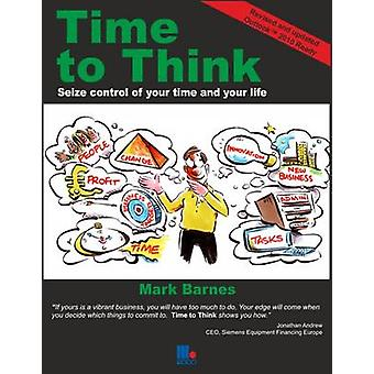 Time to Think - Seize Control of Your Time and Your Life (2nd Revised