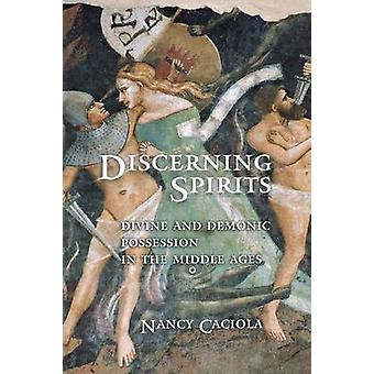 Discerning Spirits - Divine and Demonic Possession in the Middle Ages