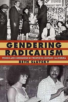 Gendebague Radicalism - femmes and Communism in Twencravateth-Century Califo