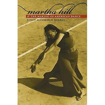 Martha Hill and the Making of American Dance by Janet Mansfield Soare