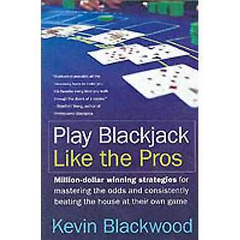 Play Blackjack Like the Pros by Kevin Blackwood - 9780060731120 Book