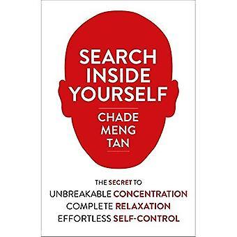Cerca dentro di te: Il segreto per concentrazione infrangibile, completo relax e senza sforzo autocontrollo