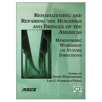 Rehabilitating and Repairing the Buildings and Bridges of the Americas : Hemispheric Workshop on Future Directions: Conference Proceedings, April 23-24, 2001, Mayaguez, Puerto Rico