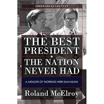 The Best President the Nation Never Had: A Memoir� of Working with Sam Nunn