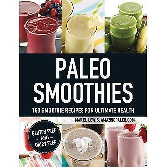 Smoothies Paléo: 150 recettes de Smoothie santé ultime