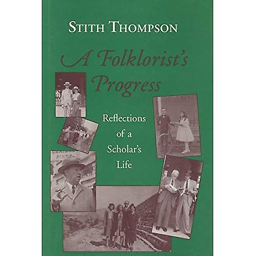 A Folklorist& 039;s Progress  Reflections of a Scholar& 039;s Life (Special Publications of the Folklore Institute)