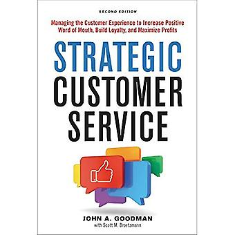 Strategic Customer Service: Managing the Customer Experience to Increase Positive Word of Mouth, Build Loyalty, and Maximize� Profits