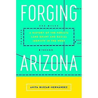 Forgeage Arizona: Une histoire de la concession de terres de Peralta et identité raciale dans l'Ouest (Latinidad: Cultures transnationales)