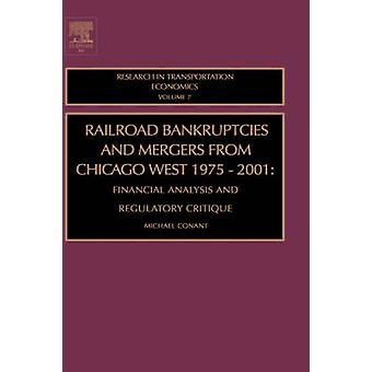 Railroad Bankruptcies and Mergers from Chicago West 19752001 Financial Analysis and Regulatory Critique by Conant & Michael