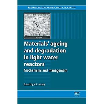 Materials Ageing and Degradation in Light Water Reactors Mechanisms and Management by Murty & Korukonda L.