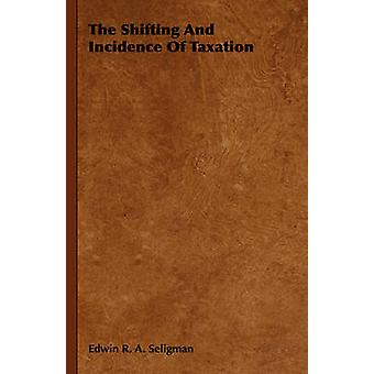 The Shifting and Incidence of Taxation by Seligman & Edwin R. A.