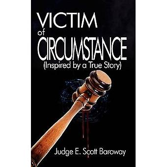 Victim of Circumstance  Inspired by a True Story by Baroway & Judge E. Scott