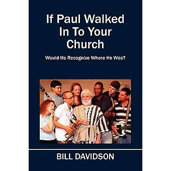 If Paul Walked In To Your Church Would He Recognize Where He Was by Davidson & Bill