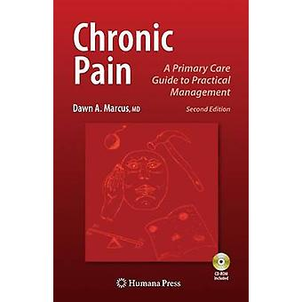 Chronic Pain  A Primary Care Guide to Practical Management by Marcus & Dawn