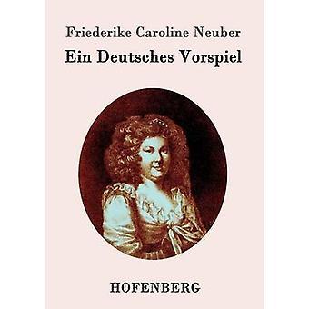 Ein Deutsches Vorspiel par Friederike Caroline Neuber